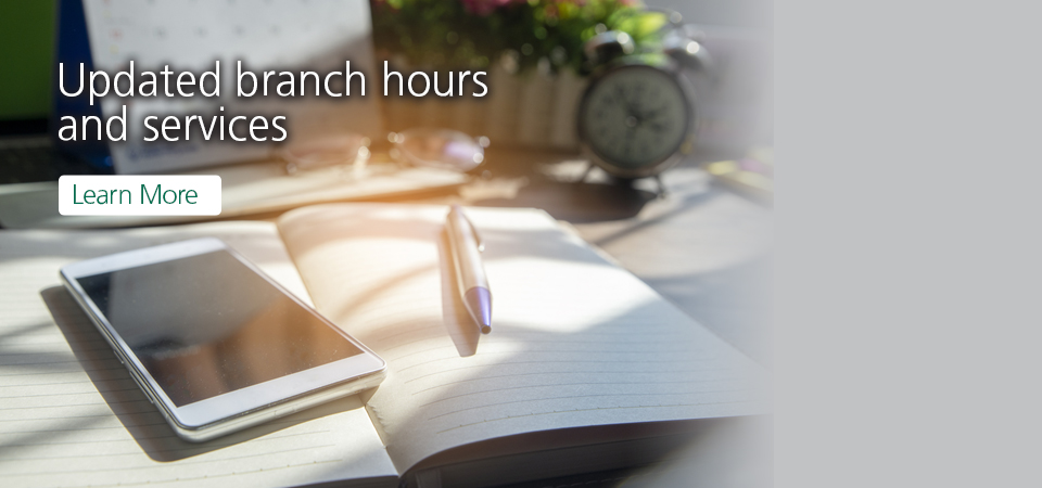 Learn more about updated branch hours and services.